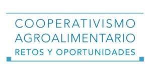 Cooperativismo agroalimentario. Retos y oportunidades